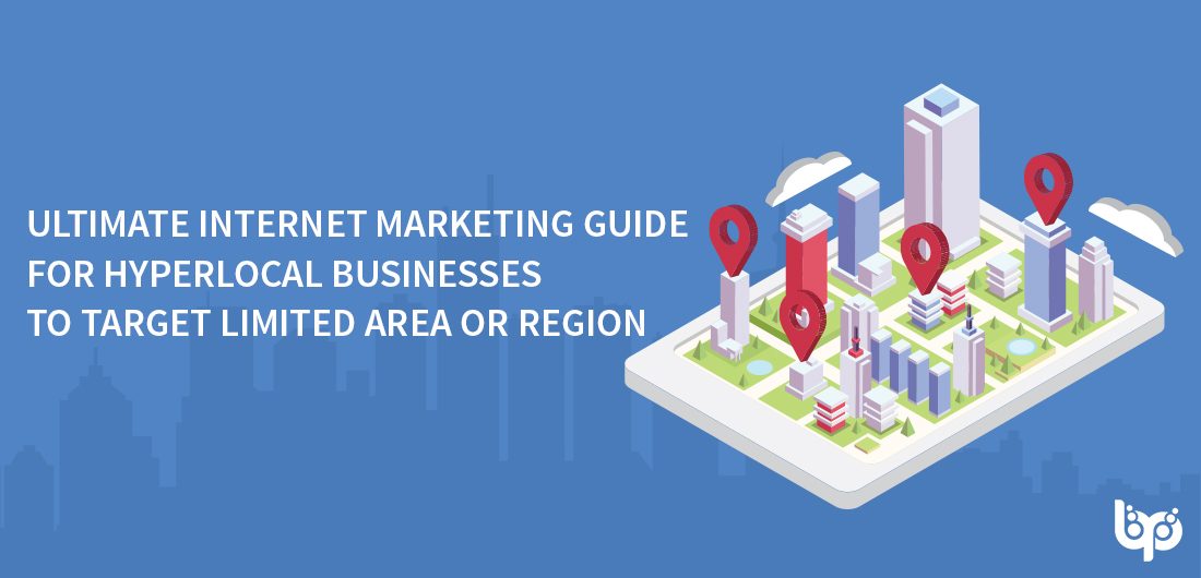 Ultimate Internet Marketing Guide For Hyperlocal Businesses To Target Limited Area Or Region