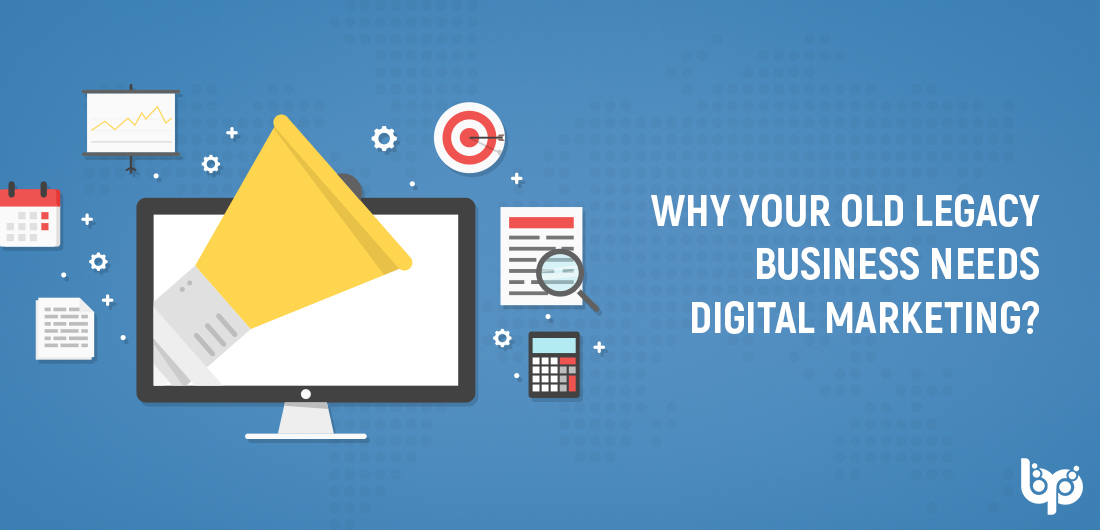Why Your Old Legacy Business Needs Digital Marketing