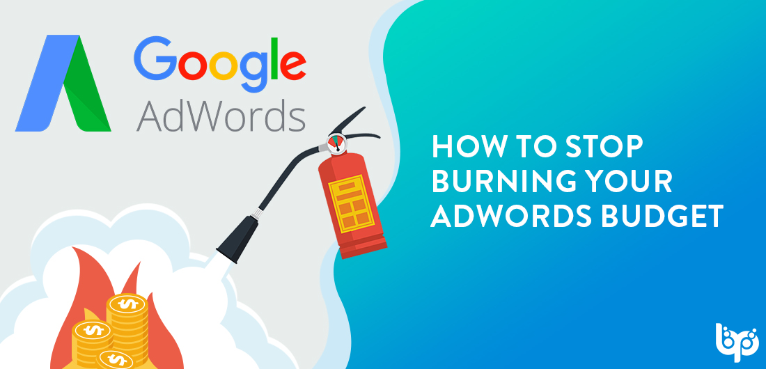How to Stop Burning Your AdWords Budget